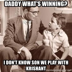 Racist Father - Daddy what's winning? I don't know son we play with krishant