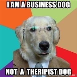 Business Dog - i am a business dog  not  a  theripist dog