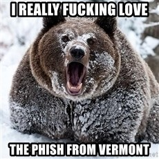 Cocaine Bear - I really fucking love the phish from vermont