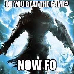 Dark Souls Dreamagus - oh you beat the game? now fo