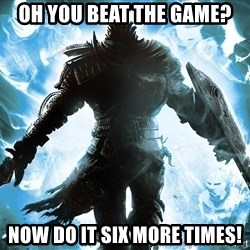 Dark Souls Dreamagus - oh you beat the game? now do it six more times!