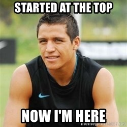 alexis sanchez  - STARTED AT THE TOP NOW I'M HERE