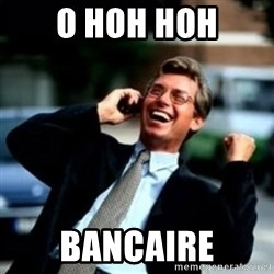 HaHa! Business! Guy! - O HOH HOH BANCAIRE