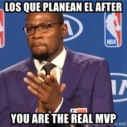 KD you the real mvp f - los que planean el after You are the real mvp