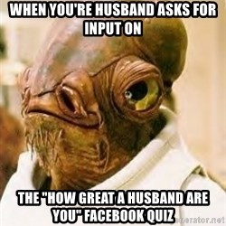"""Its A Trap - When you're husband asks for input on the """"How great a Husband are you"""" Facebook quiz"""