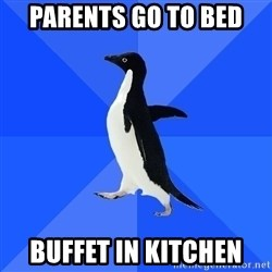 Socially Awkward Penguin - Parents go to bed buffet in kitchen