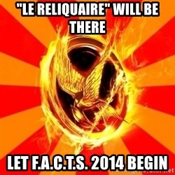 "Typical fan of the hunger games - ""le reliquaire"" will be there let f.a.c.t.s. 2014 begin"