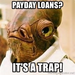 Its A Trap - Payday Loans? It's a trap!