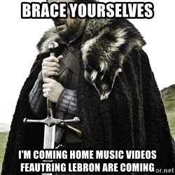 Ned Stark - Brace Yourselves I'm coming home music videos feautring Lebron are coming