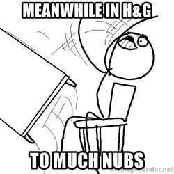 Desk Flip Rage Guy - meanwhile in h&G To MUCH NUBS