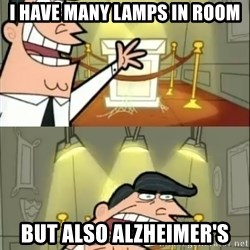 if i had one doubled - i have many lamps in room but also Alzheimer's