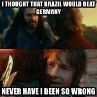 Never Have I Been So Wrong - i thought that Brazil would beat Germany Never have i been so wrong