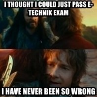 Never Have I Been So Wrong - I thought I could just pass E-Technik exam I have never been so wrong