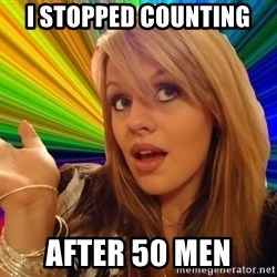 Stupid Slut - i stopped counting after 50 men