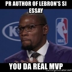 Kevin Durant MVP - PR author of LeBron's SI essay You da real MVP