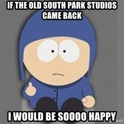South Park Craig - If the old South Park studios came back I would be soooo happy