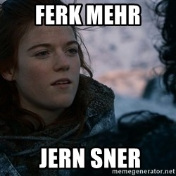 Ygritte knows more than you - FERK MEHR  JERN SNER