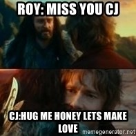Never Have I Been So Wrong - ROY: miss you cj CJ:hug me honey lets make love
