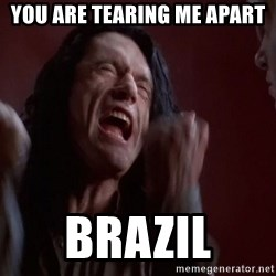 Tommy Wiseau - You are tearing me apart  Brazil