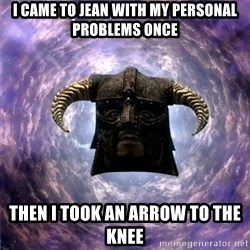 Skyrim - I came to Jean with my personal problems once Then I took an arrow to the knee