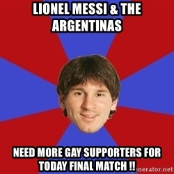 Messiya - lionel messi & the argentinas need more gay supporters for today final match !!