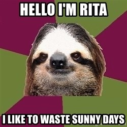 Just-Lazy-Sloth - Hello I'M RIta I like to waste sunny days