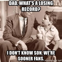 Racist Father - Dad, what's a losing record? I don't know son. We're Sooner fans.