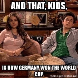 How i met your mother kids - AND THAT, KIDS, IS HOW GERMANY WON THE WORLD CUP
