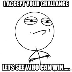 Challenge Accepted HD - I accept your challange lets see who can win.....