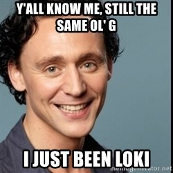Nice Guy Tom Hiddleston - Y'all know me, still the same ol' G I just been Loki