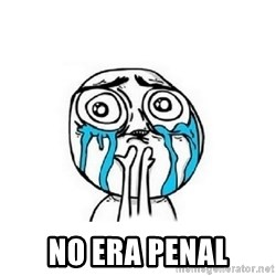 Crying face -  No era penal