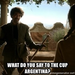game of thrones dancing maste -  what do you say to the cup argentina?