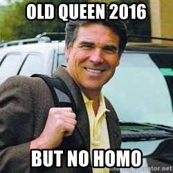Rick Perry - Old queen 2016 but no homo