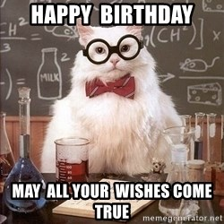Chemistry Cat - HAPPY  BIRTHDAY MAY  ALL YOUR  WISHES COME TRUE