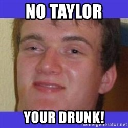 rally drunk guy - No Taylor  Your drunk!