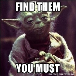 Advice Yoda - Find them You must
