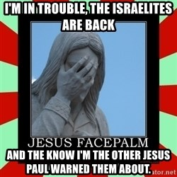 Jesus Facepalm - I'm in trouble, the israelites are back and the know I'm the other jesus Paul warned them about.