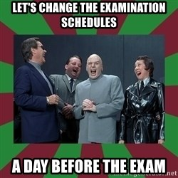 evil teacher - Let's change the examination schedules a day before the exam