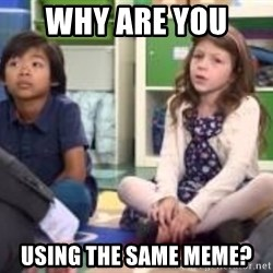 We want more we want more - Why are you  using the same meme?