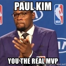 KD you the real mvp f - paul kim you the real mvp