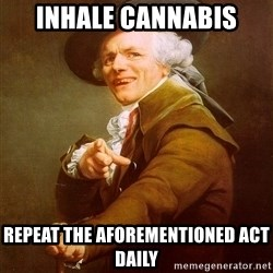 Joseph Ducreux - inhale cannabis repeat the aforementioned act daily