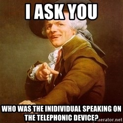 Joseph Ducreux - i ask you who was the inidividual speaking on the telephonic device?