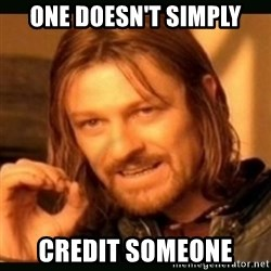 one doesn't simply - One Doesn't Simply Credit Someone