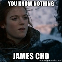 Ygritte knows more than you - You know nothing James Cho
