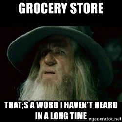 no memory gandalf - grocery store that;s a word I haven't heard in a long time