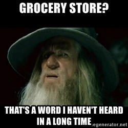 no memory gandalf - grocery store? That's a word I haven't heard in a long time