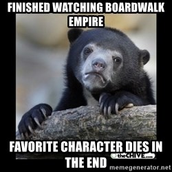 sad bear - Finished watching Boardwalk Empire Favorite character dies in the end