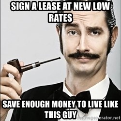 Rich Guy - Sign a lease At New low rates Save enough money to live like this guy