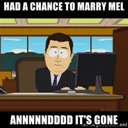and they're gone - had a chance to marry mel annnnndddd it's gone