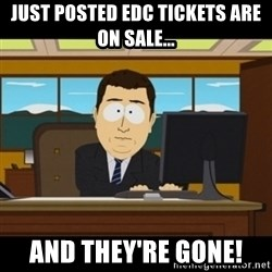 and they're gone - Just posted EDC tickets are on sale... And They're gone!